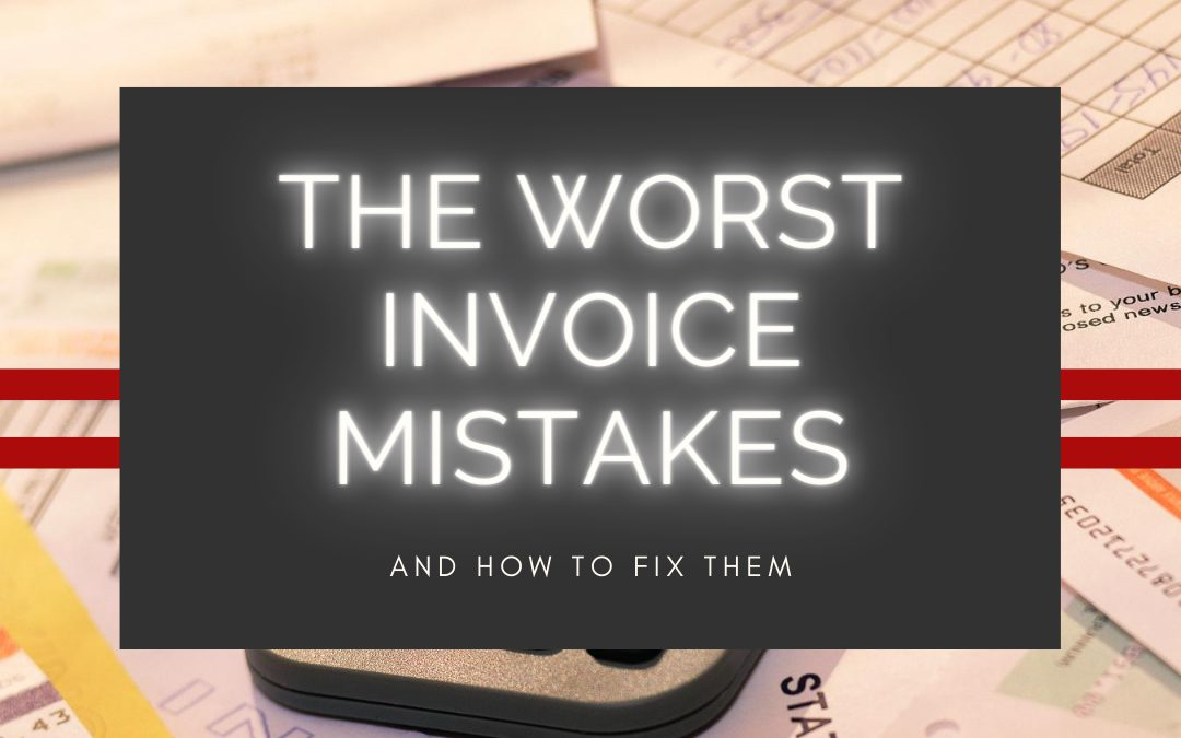 THE WORST INVOICE MISTAKES AND HOW TO FIX THEM