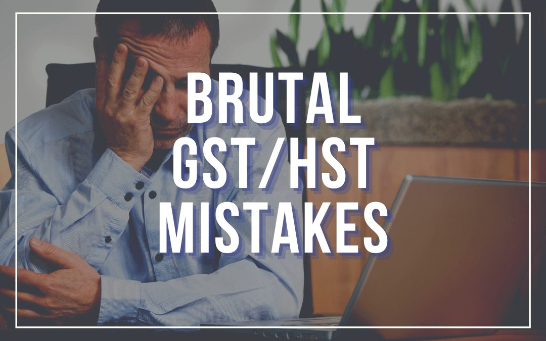 Brutal GST HST Mistakes Small Business Entrepreneurs Make
