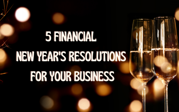 5 Financial New Year's Resolutions for Your Business