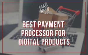 BLOG Best Payment Processor for Digital Products Canada